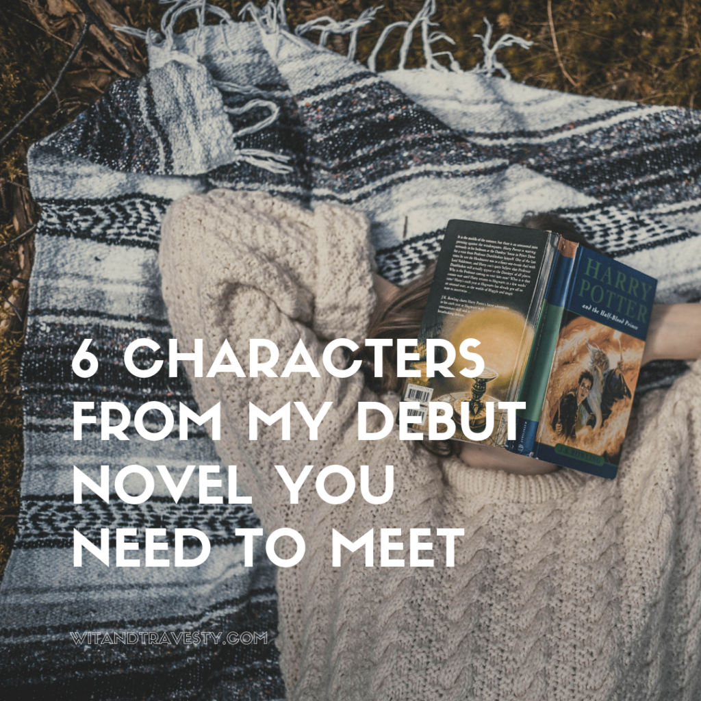 6 Characters from My Debut Novel You Need to Meet