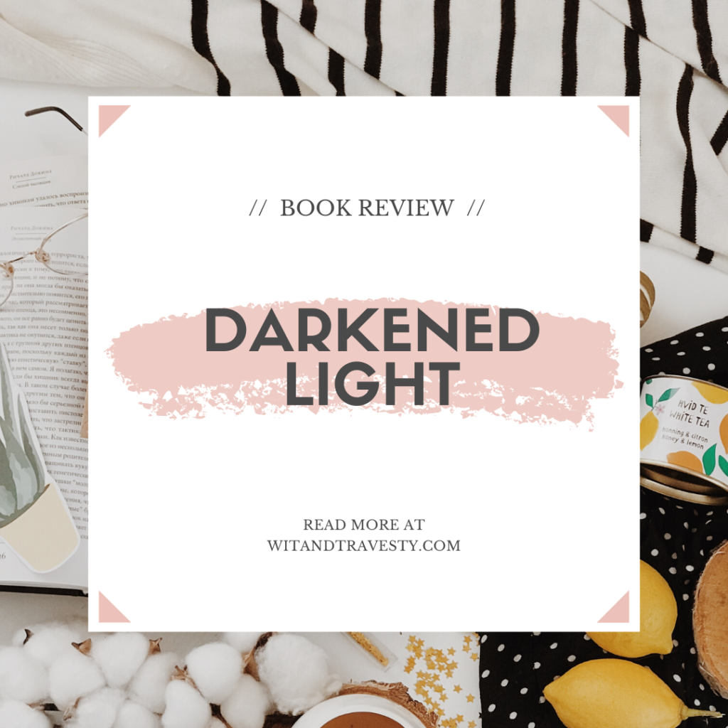 book review darkened light by sarina langer wit and travesty