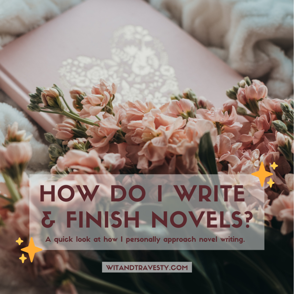 how do I write and finish novels? a quick look at how I personally approach novel writing
