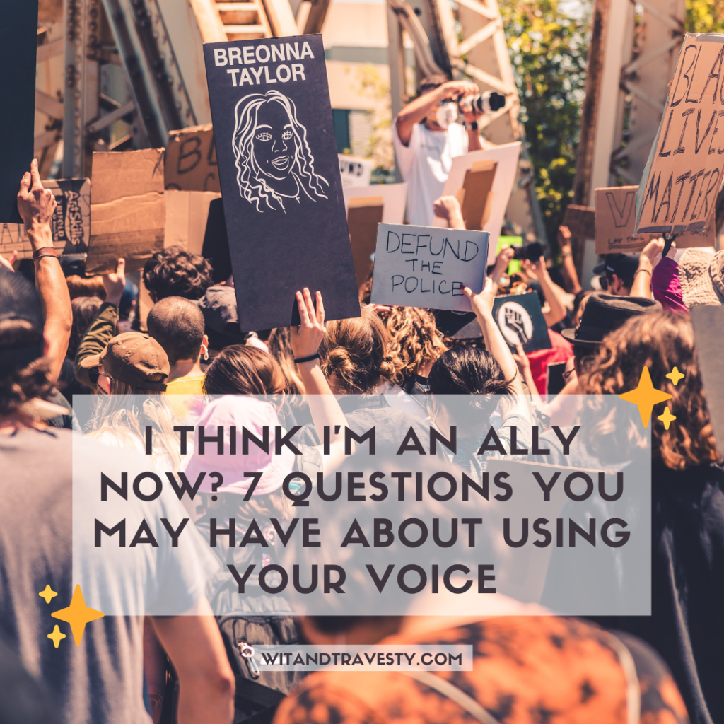 I think I'm an ally now? 7 questions you may have about using your voice